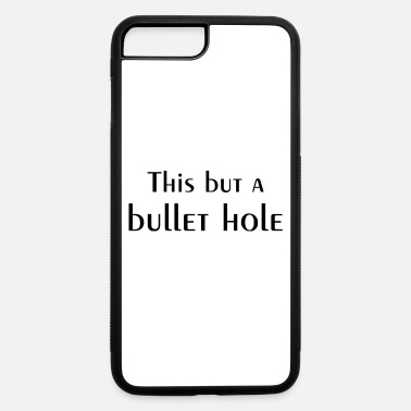 Bullet Hole This but a bullet hole - iPhone 7 & 8 Plus Case