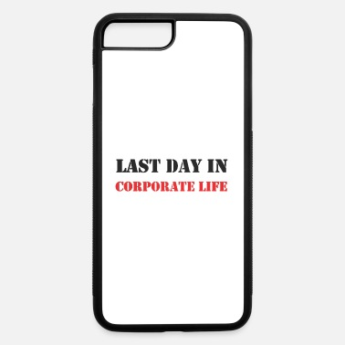 Corporate Life Last day in Corporate Life- Farewell-Retirement - iPhone 7 & 8 Plus Case