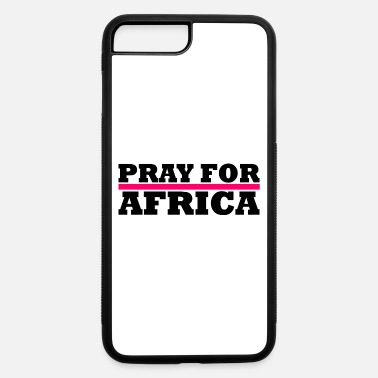 Africa Africa / Pray For Africa - iPhone 7 & 8 Plus Case
