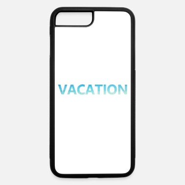 Vacation Vacation - iPhone 7 Plus/8 Plus Rubber Case