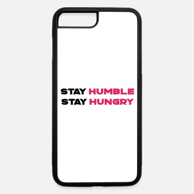 Stays STAY HUMBLE STAY HUNGRY - iPhone 7 & 8 Plus Case