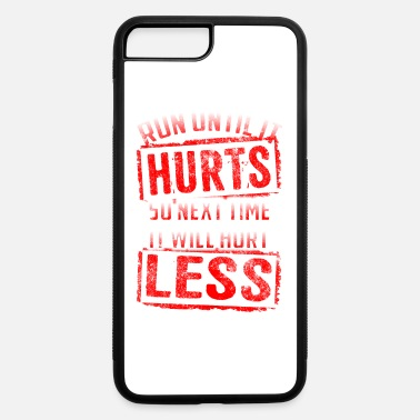 Running Run Until It Hurts, So Next Time It Hurts Less - iPhone 7 & 8 Plus Case