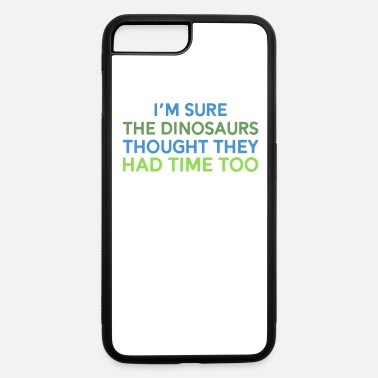 Change Dinosaur Earth Day Climate Change Global Warming - iPhone 7 & 8 Plus Case