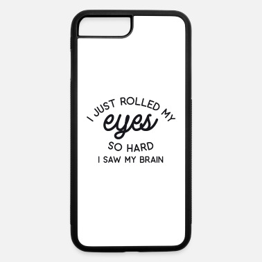 Rude Just Rolled my Eyes so Hard I Saw my Brain - iPhone 7 & 8 Plus Case