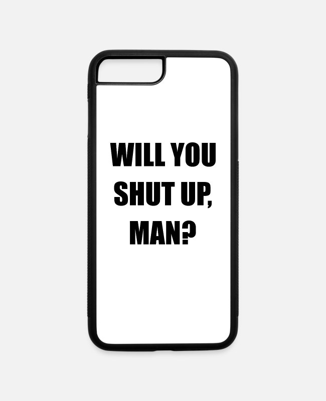 Presidential Election iPhone Cases - Will You Shut Up Man Anti Trump President Debate - iPhone 7 & 8 Plus Case white/black