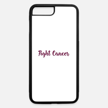 Fight Cancer Fight Cancer - iPhone 7 & 8 Plus Case