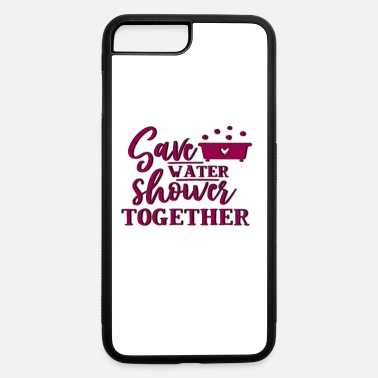 Save Water and Shower together - iPhone 7 & 8 Plus Case