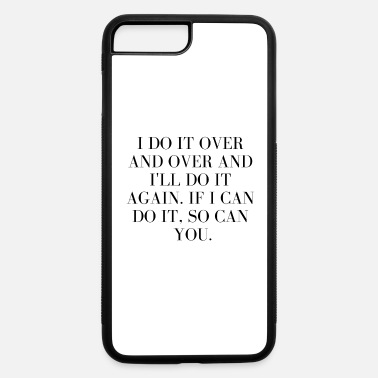 Over I do it over and over - iPhone 7 & 8 Plus Case
