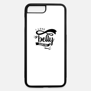 Belly Dancing Belly Dance Belly Dancer Bellies Hobby - iPhone 7 & 8 Plus Case