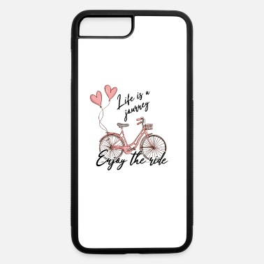 Life is a journey - Enjoy the ride! - iPhone 7 & 8 Plus Case