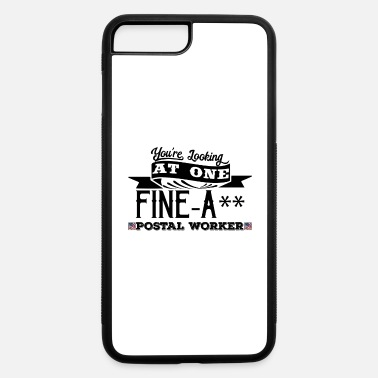 Post Fine-A** Postal Worker! - iPhone 7 & 8 Plus Case