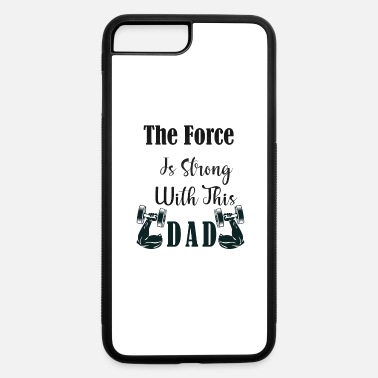 With Full Force The Force Is Strong With This Dad - iPhone 7 & 8 Plus Case