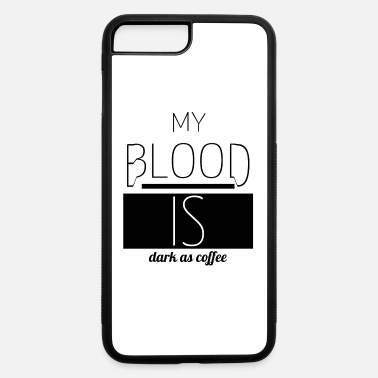 Morning coffee - My blood is dark as coffee - iPhone 7 & 8 Plus Case