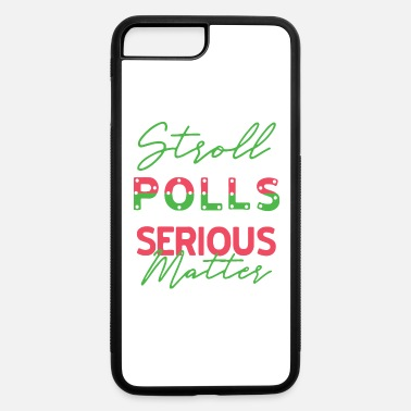 Stroll To The Stroll to the Polls T Shirt - iPhone 7 & 8 Plus Case