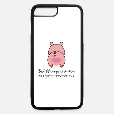 Animal Liberation Don't turn your back slaughterhouses pink pig - iPhone 7 & 8 Plus Case