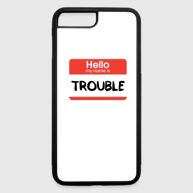 Hello My Name Is Trouble - iPhone 7 Plus/8 Plus Rubber Case