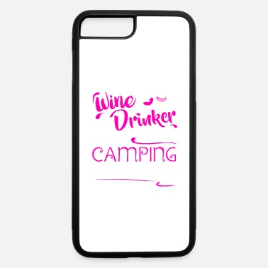 Wine Drinker Wine Drinker With Camping Problem Shirt - iPhone 7 & 8 Plus Case