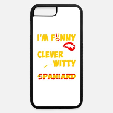 Witty Im Funny Sexy Clever And Witty Im Spaniard - iPhone 7 Plus/8 Plus Rubber Case
