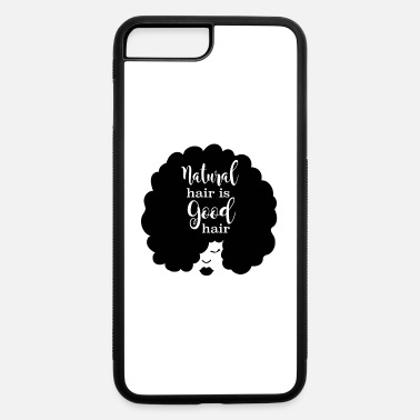 Natural Natural Hair Is Good Hair - iPhone 7 & 8 Plus Case