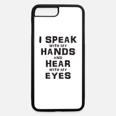 Language I Speak With My Hands And Hear With My Eyes - iPhone 7 & 8 Plus Case