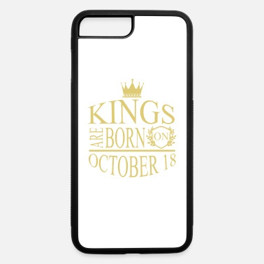 October 18 Birthday Kings are born on October 18 - iPhone 7 & 8 Plus Case