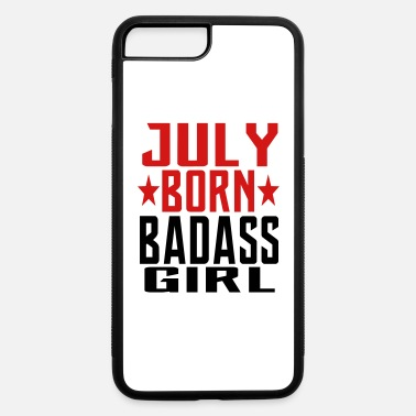 Born In July JULY BORN BADASS GIRL GIRL BORN IN JULY - iPhone 7 & 8 Plus Case