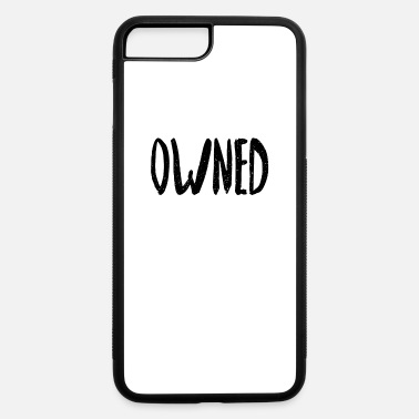 Owned owned - iPhone 7 & 8 Plus Case