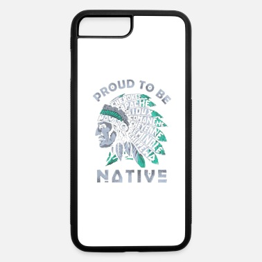 American PROUD TO BE NATIVE AMERICAN - iPhone 7 & 8 Plus Case