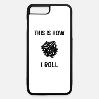 Roll The Dice this is how i roll dice - iPhone 7 & 8 Plus Case