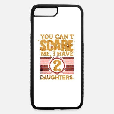 You Can t Scare Me I Have 2 Daughters Fathers Day - iPhone 7 & 8 Plus Case
