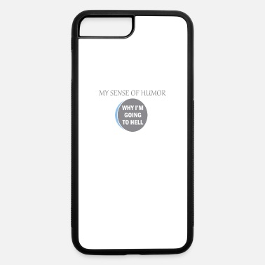 Humor Humor Hell , my sense of humor - iPhone 7 Plus/8 Plus Rubber Case