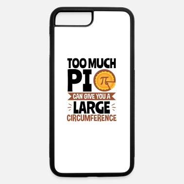 Pi Day Pi Day Too Much Pi Give You Large Circumference - iPhone 7 & 8 Plus Case