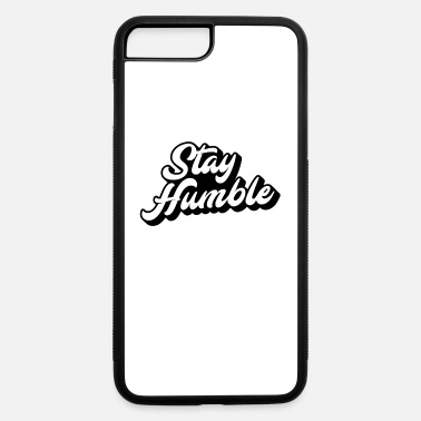 Stay Humble | Always be humble and kind | Humility - iPhone 7 & 8 Plus Case