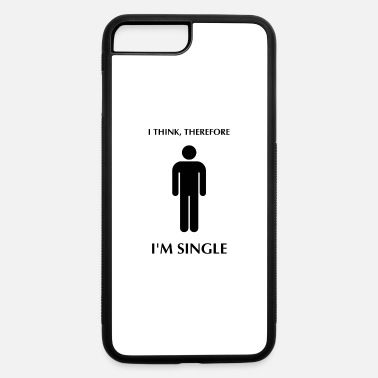 Single Funny I Think, Therefore I'm Single - iPhone 7 & 8 Plus Case