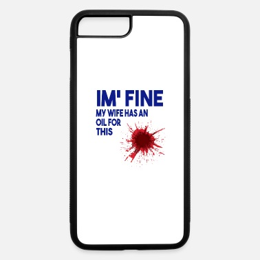 Wife I m Fine My Wife Has An Oil For This - iPhone 7 Plus/8 Plus Rubber Case