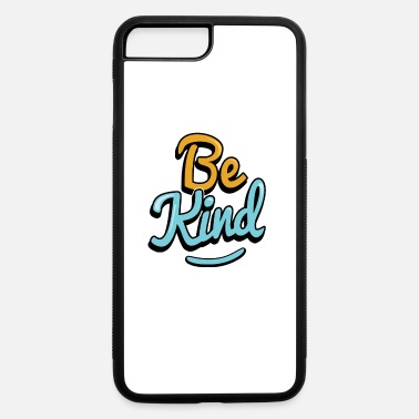 Kindness Be Kind - iPhone 7 & 8 Plus Case