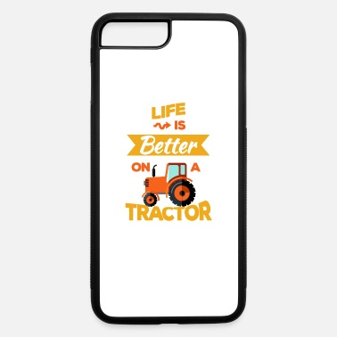 Tractor Life is Better on a Tractor Farm Farming Farmer - iPhone 7 & 8 Plus Case