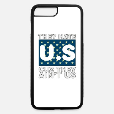 Us They Hate Us Cuz They Aint Us - iPhone 7 & 8 Plus Case