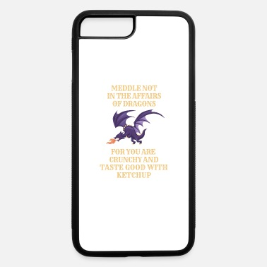 Meddle Not Fantasy Meddle Not In The Affairs Of Dragons - iPhone 7 & 8 Plus Case