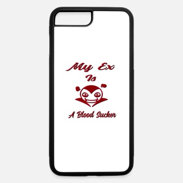 Blood Suckers My Ex Is A Blood Sucker Vampire Gifts - iPhone 7 & 8 Plus Case