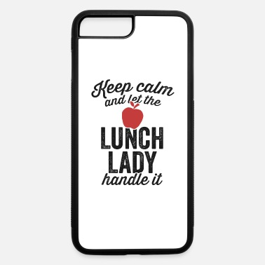 Lady Keep Calm and Let The Lunch Lady Handle It Shirt School - iPhone 7 & 8 Plus Case