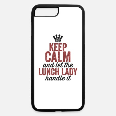 Lunch Lady Keep Calm and Let The Lunch Lady Handle It Shirt School - iPhone 7 & 8 Plus Case