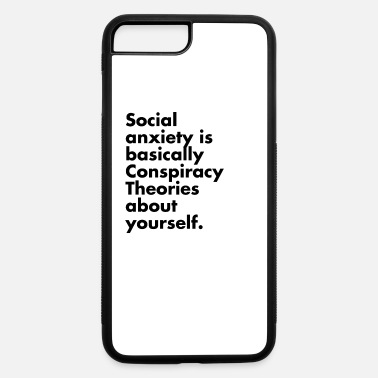 Social anxiety is basically Conspiracy Theories - iPhone 7 & 8 Plus Case