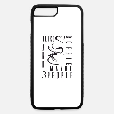 Coffee I Like Coffee and Maybe 3 People - iPhone 7 & 8 Plus Case