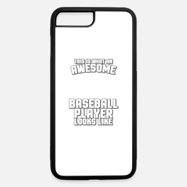 This Is What An Awesome Baseball Player Looks Like - iPhone 7 & 8 Plus Case