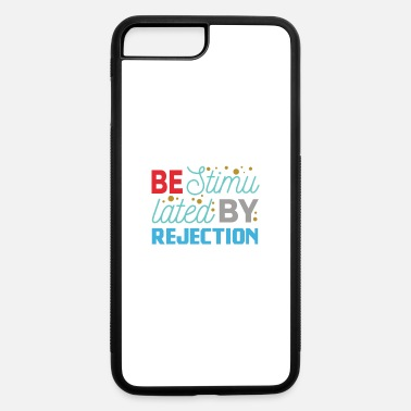 Rejection Be stimulated by rejection - iPhone 7 & 8 Plus Case