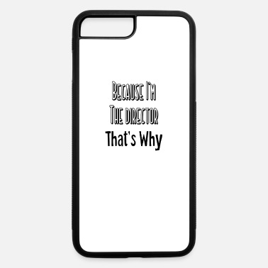 Theater Because I'm The Director That's Why, Sarcastic Theater Statement Movie Maker Gifts - iPhone 7 & 8 Plus Case
