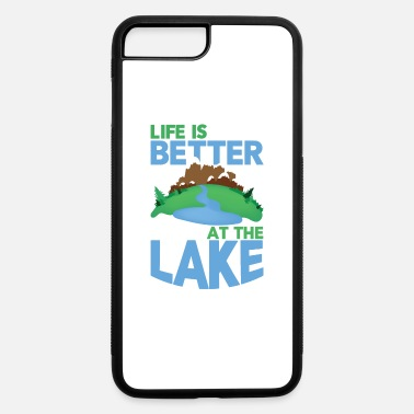 Lake Lake Life Life is Better at the Lake - iPhone 7 Plus/8 Plus Rubber Case
