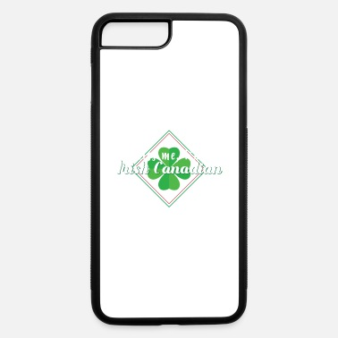 Kiss Me Im Irish Kiss Me Im Irish Canadian - iPhone 7 & 8 Plus Case