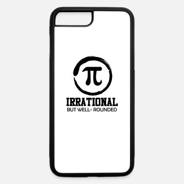 Pi Day Irrational but well rounded Pi Day Funny Math - iPhone 7 & 8 Plus Case